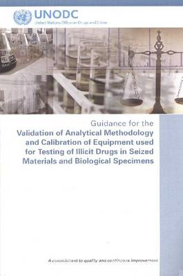 Guidance for the Validation of Analytical Methodology and Calibration of Equipment Used for Testing of Illicit Drugs in Seized Materials and Biological Specimens (Paperback)