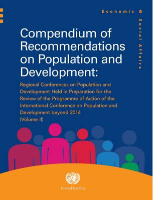 Compendium of recommendations on population and development: 2: Regional conferences on population and development held in preparation for the review of the Programme of Action of the International Conference on Population and Development beyond 2014 - Compendium of recommendations on population and development 358 (Paperback)