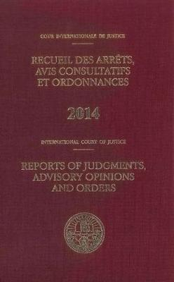Reports of judgments, advisory opinions and orders 2014 - Reports of judgments, advisory opinions and orders, 2014 (Hardback)