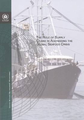 The Role of Supply Chains in Addressing the Global Seafood Crisis (Paperback)
