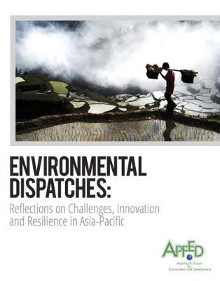 Environmental dispatches: reflections on challenges, innovation and resilience in Asia-Pacific (Paperback)
