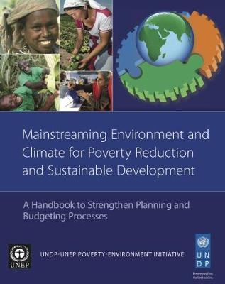 Mainstreaming environment and climate for poverty reduction and sustainable development: a handbook to strengthen planning and budgeting processes (Paperback)