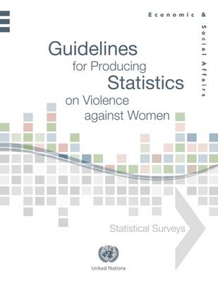 Guidelines for producing statistics on violence against women: statistical surveys (Paperback)