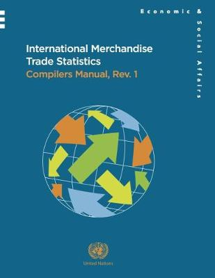 International merchandise trade statistics: compilers manual, revision 1 (IMTS 2010-CM) - Studies in methods 87 rev. 1 (Paperback)