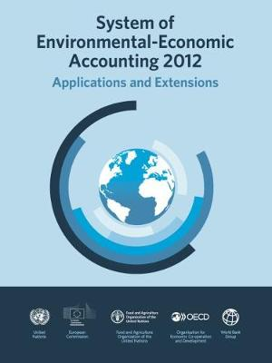 System of environmental-economic accounting 2012: applications and extensions (Paperback)