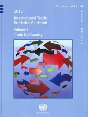 International trade statistics yearbook 2013: Vol. 1: Trade by country - International trade statistics yearbook 2013 (Hardback)