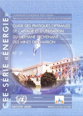 Guide Pratiques Optimales de Captage Et D'Utilisation Du Methane Provenant Des Mines de Charbon - Un/Ece Energy 31 (Paperback)