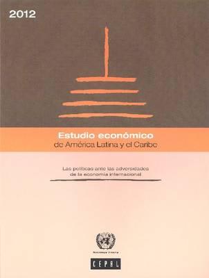 Estudio Economico de America Latina y el Caribe 2012: Les Politicas ante las Adversidades de la Economia Internacional (Paperback)
