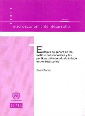 Enfoque de Gnero En Las Instituciones Laborales y Las Pol!ticas del Mercado de Trabajo En Amrica Latina: No.104 - Macroeconomia del Desarrollo (Paperback)
