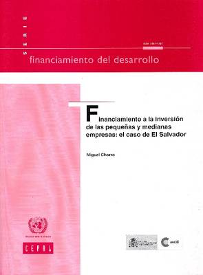 Financiamiento a la Inversion de Las Pequeoas y Medianas Empresas: El Caso de El Salvador: No.225 - Financiamiento del Desarrollo (Paperback)