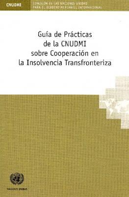 Guia de Practicas de la Cnudmi Sobre Cooperacion en la Insolvencia Transfronteriza (Paperback)