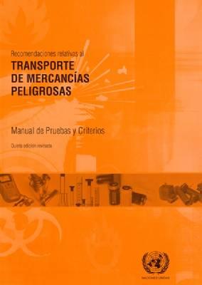 Recomendaciones relativas al transporte de mercancias peligrosas: Manual de pruebas y criterios (Paperback)