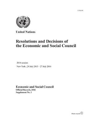 Resolutions and decisions of the Economic and Social Council: 2016 session, New York, 24 July 2015 - 27 July 2016 - Official records, 2016: supplement 1 (Paperback)