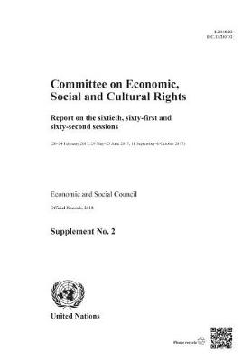 Committee on Economic, Social and Cultural Rights: Report on the Sixtieth, Sixty-first, and Sixty-second Sessions (20-24 February 2017, 29 May-23 June 2017, 18 September-6 October 2017) - Report of the Committee on Economic, Social and Cultural Rights (Paperback)