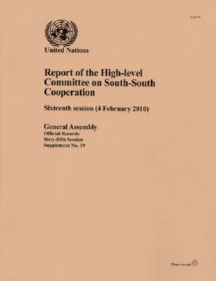 Report of the High-level Committee on South-South Cooperation: Sixteenth Session (4 February 2010) (Paperback)