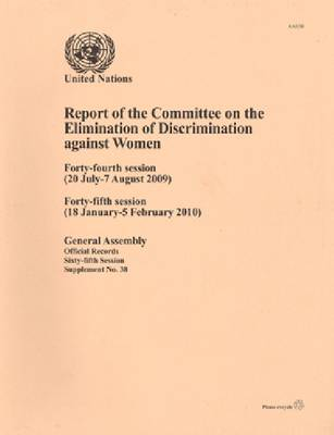Report of the Committee on the Elimination of Discrimination against Women: Forty-fourth Session (20 July to 7 August 2009), Forty- Fifth Session (18 January to 5 February 2010) (Paperback)