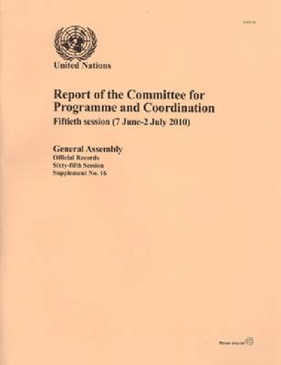 Report of the Committee for Programme and Coordination: Fiftieth Session (7 June -2 July 2010) (Paperback)