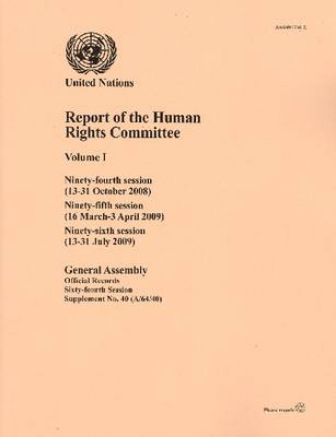 Report of the Human Rights Committee: Ninety-fourth Session (13 to 31 Octo ber 2008), Ninety-fifth Session (16 March to 3 April 2009), Ninety-sixth Session (13 to 31 July 2009), Volume 1 (Paperback)