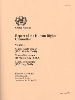 Report of the Human Rights Committee: Ninety-fourth Session (13 to 31 Octo ber 2008), Ninety-fifth Session (16 March to 3 April 2009), Ninety-sixth Session (13 to 31 July 2009), Volume 2 (Paperback)