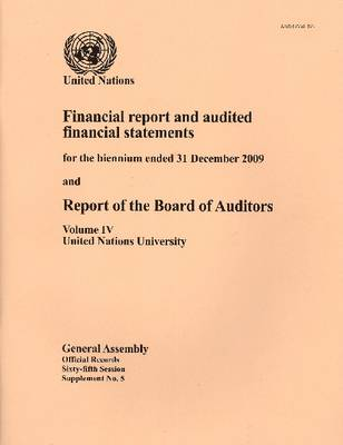 Financial Report and Audited Financial Statements for the Biennium Ended 31 December 2009 and Report of the Board of Auditors, Volume IV, United Nations (Paperback)