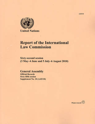 Report of the International Law Commission: Sixty-second Session, 3 May to 4 June and 5 July to 6 August 2010 (Paperback)