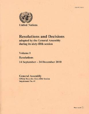 Resolutions and Decisions Adopted by the General Assembly: Sixty-fifth Session, Volume I, Resolutions (14 September to 4 December 2010) (Paperback)