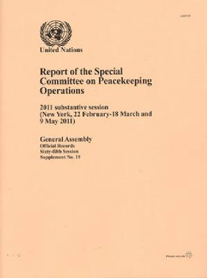 Report of the Special Committee on Peacekeeping Operations 2011: Substantive Session (New York 22 February to 18 March and 9 May 2011) (Paperback)