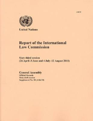 Report of the International Law Commission: Sixty-Third Session (26 April - 3 June and 4 July - 12 August 2011) (Paperback)