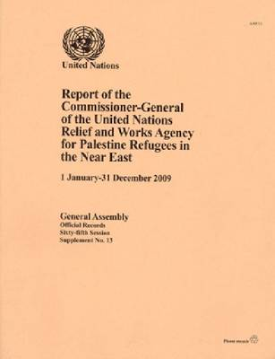 Report of the Commissioner-General of the United Nations Relief and Works Agency for Palestine Refugees in the Near East: 1 January to 31 December 2010 (Paperback)