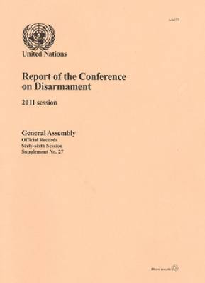 Report of the Conference on Disarmament: 2011 Session (Paperback)