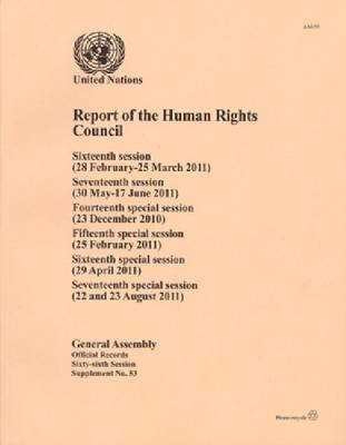 Report of the Human Rights Council: Sixteenth Session (28 Feb - 25 Mar 2011) Seventeenth Session (30 May - 17 June 2011) Fourteenth Special Session (23 December 2010) Fifteenth Special Session (25 February 2011) Sixteenth Special Session (29 April 2011) Seventeenth Special Session (22 and 23 (Paperback)