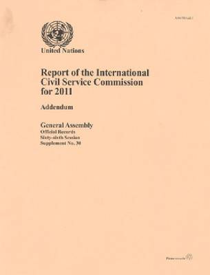 Report of the International Civil Service Commission for the year 2011: addendum - Official records Session 66: sup (Paperback)