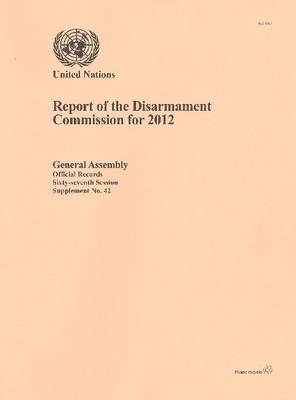 Report of the Disarmament Commission for 2012 - Official records Session 67: sup (Paperback)
