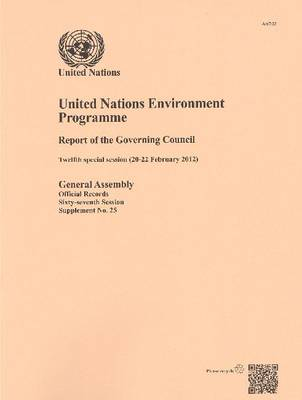 United Nations Environment Programme: report of the Governing Council, twelfth special session (20 - 22 February 2012) - Official records Session 66: sup (Paperback)