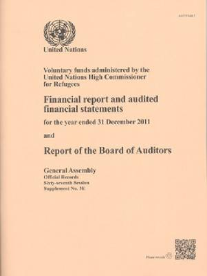 Voluntary funds administered by the United Nations High Commissioner for Refugees: financial report and audited financial statements for the year ended 31 December 2011 and the report of the Board of Auditors - Official records Session 67: sup (Paperback)