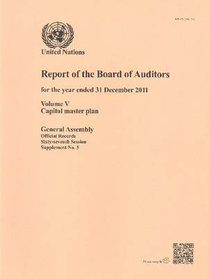 Report of the Board of Auditors for the year ended 31 December 2011: Vol. 5: Capital master plan - Report of the Board of Auditors for the year ended 31 December 2011 Session 67: sup (Paperback)