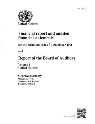 Financial reports and audited financial statements for the biennium ended 31 December 2011 and report of the Board of Auditors: Vol. 1: United Nations - Official records Session 67: sup (Paperback)