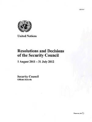 Resolutions and decisions of the Security Council: 1 August 2011 - 31 July 2012 - Official records, year 67 (Paperback)
