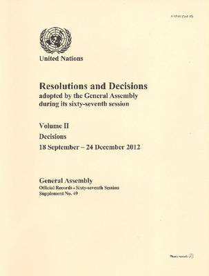 Resolutions and decisions adopted by the General Assembly during its sixty-seventh session: Vol. 2: Decisions (18 September - 24 December 2012) - Resolutions and decisions adopted by the General Assembly during its sixty-seventh session Session 67: sup (Paperback)