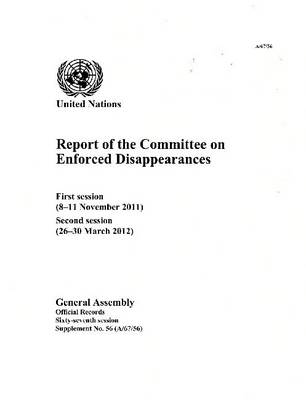 Report of the Committee on the Enforced Disappearances: first session (8-11 November 2011); second session (26-30 March 2012) - Official records Session 67: sup (Paperback)