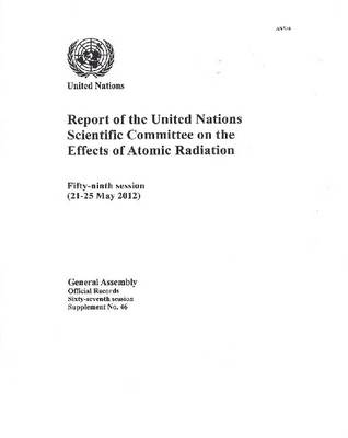 United Nations Scientific Committee on the Effects of Atomic Radiation: report on the fifty-ninth session (21-25 May 2012) - Official records Session 67: sup (Paperback)