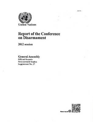 Report of the Conference on Disarmament: 2012 session - Official records Session 67: sup (Paperback)