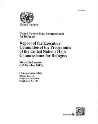 Report of the Executive Committee of the programme of the United Nations High Commissioner for Refugees: sixty-third session (1-5 October 2012) - Official records Session 67: sup (Paperback)