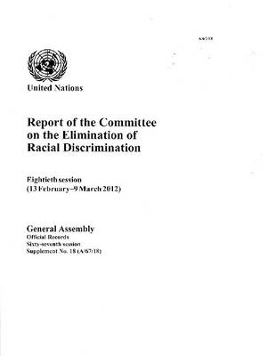 Report of the Committee on the Elimination of Racial Discrimination: eighteenth session (13 February - 9 March 2012) - Official records Session 67: sup (Paperback)