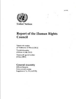 Report of the Human Rights Council: nineteenth session (27 February - 23 March 2013); twentieth session (18 June - 6 July 2012); nineteenth special session (1 June 2012) - Official records Session 67: sup (Paperback)