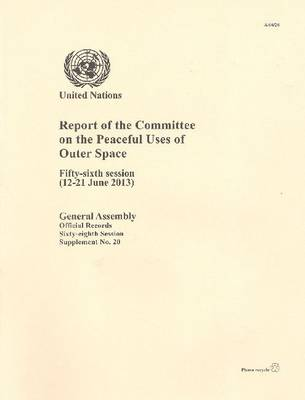 Report of the Committee on the Peaceful Uses of Outer Space: fifty-sixth session (12-21 June 2013) - Official records Session 68: sup (Paperback)