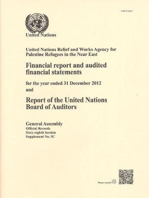 United Nations Relief and Works Agency for Palestine Refugees in the Near East: financial report and audited financial statements for the biennium ended 31 December 2012 and report of the United Nations Board of Auditors - Official records Session 68: sup (Paperback)