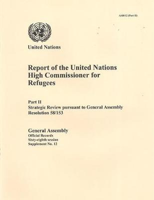 Report of the United Nations High Commissioner for Refugees: Part 2: Strategic review pursuant to General Assembly resolution 58/153 - Official records Session 68: sup (Paperback)