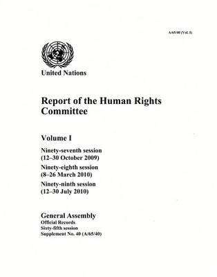 Report of the Human Rights Committee: Vol. 1: Ninety-seventh session (12-30 October 2009); ninety-eighth session (8-26 March 2010); ninety-ninth session (12-30 July 2010) - Report of the Human Rights Committee Session 65: sup (Paperback)