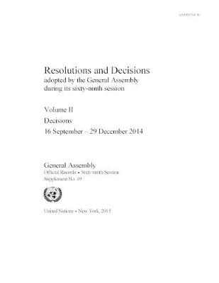 Resolutions and decisions adopted by the General Assembly during its sixty-ninth session: Vol. 2: Decisions (16 September  - 29 December 2014) - Resolutions and decisions adopted by the General Assembly during its sixty-ninth session Session 69: sup (Paperback)